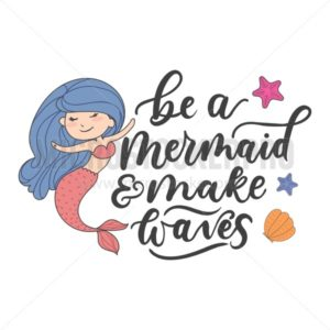 Be a mermaid and make waves cute illustration with girl mermaid and lettering. - Vector illustrations for everyone | Microstocker.Pro