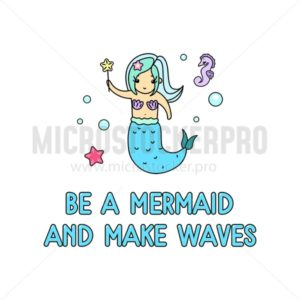 Be a mermaid and make waves inspirational summer card with cute kawaii mermaid, starfish and doodles. Mermaid linear illustration isolated on white background. Vector design template for greeting card - Vector illustrations for everyone | Microstocker.Pro
