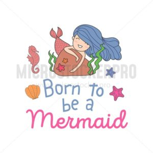 Born to be a mermaid cute illustration with girl mermaid and lettering. - Vector illustrations for everyone | Microstocker.Pro
