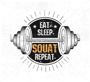 Eat. Sleep. Squat. Repeat. Gym motivational print with grunge effect, barbell and black background. Vector illustration. - Vector illustrations for everyone | Microstocker.Pro