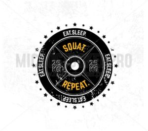 Eat. Sleep. Squat. Repeat. Gym motivational print with grunge effect, weight plate and white background. Vector illustration. - Vector illustrations for everyone | Microstocker.Pro