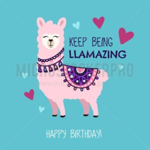 Happy Birthday greeting card with cute llama and doodles. Keep being llamazing quote with hand drawn alpaca and hearts. Vector illustration for poster, card, textile or invitation. - Vector illustrations for everyone | Microstocker.Pro