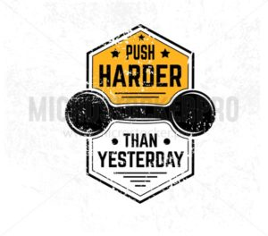 Push harder than yesterday Gym motivational print with grunge effect and white background. Vector illustration. - Vector illustrations for everyone | Microstocker.Pro
