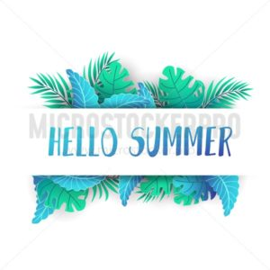 Hello summer tropical design with paper leaves isolated on white background. Traveling or party design template. Vector summer poster with leaves and lettering. - Vector illustrations for everyone | Microstocker.Pro