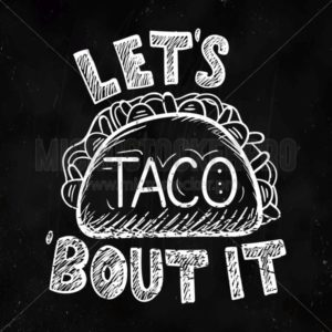 Lets taco bout it restaurant poster in black color - Vector illustrations for everyone   Microstocker.Pro