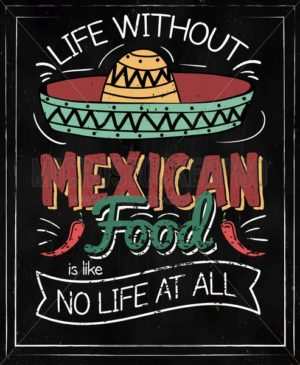 Life without mexican food is like no life at all - Vector illustrations for everyone   Microstocker.Pro