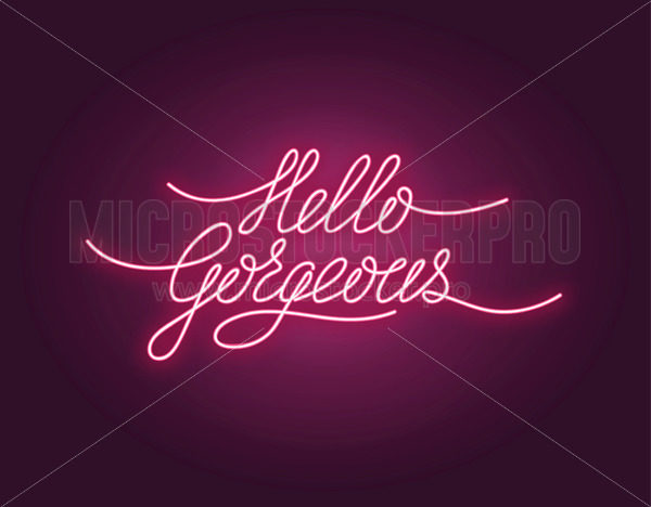 Hello gorgeous poster with neon lettering - Vector illustrations for everyone   Microstocker.Pro