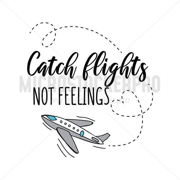 Catch flights not feelings summer travel card or print - Vector illustrations for everyone | Microstocker.Pro