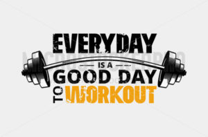 Everyday is a good day to workout poster - Vector illustrations for everyone | Microstocker.Pro