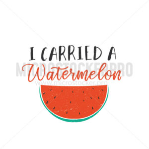 I carried a watermelon funny card with grunge effect - Vector illustrations for everyone   Microstocker.Pro