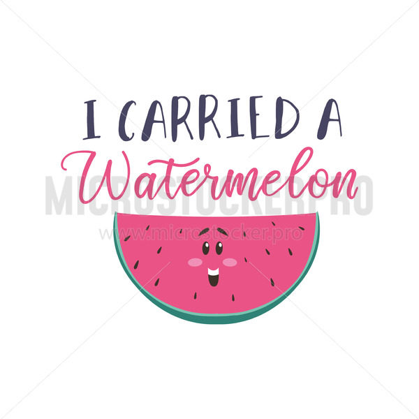 I carried a watermelon funny card with lettering - Vector illustrations for everyone | Microstocker.Pro