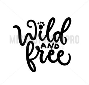 Wild and free lettering isolated on white background - Vector illustrations for everyone | Microstocker.Pro